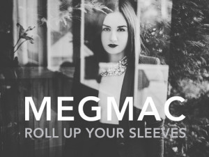 'Roll Up Your Sleeves' – Meg Mac